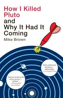 How I Killed Pluto and Why It Had It Coming By Brown, Mike
